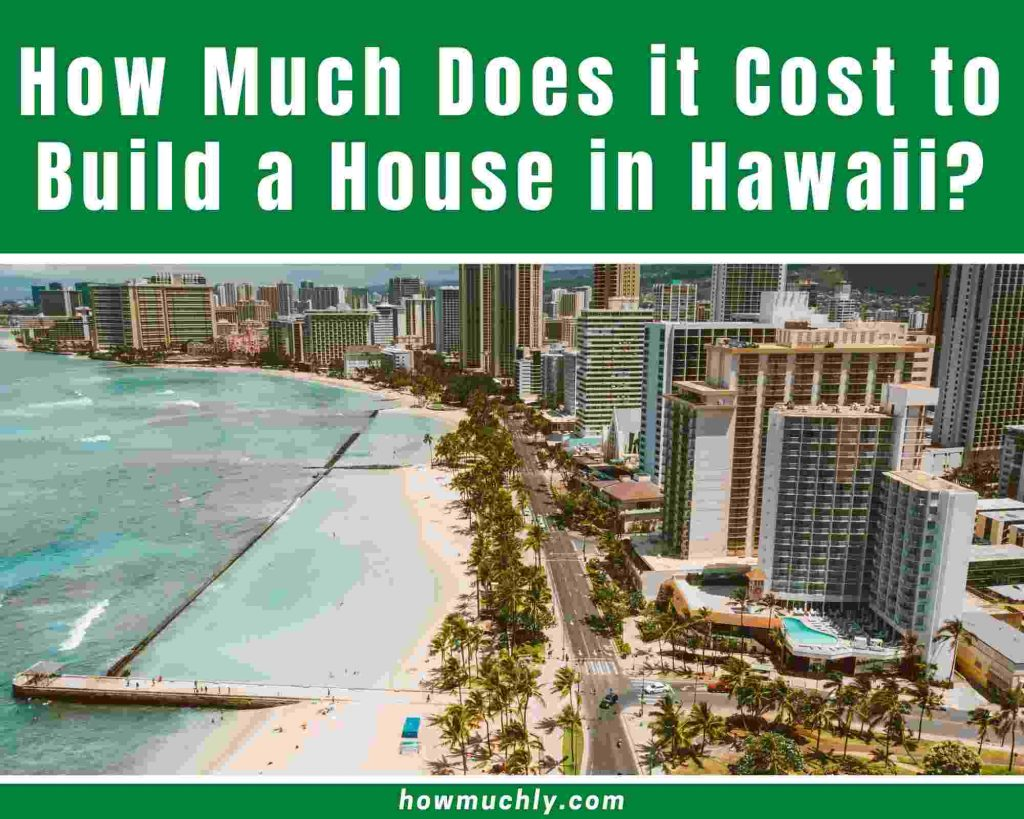 How Much Does it Cost to Build a House in Hawaii