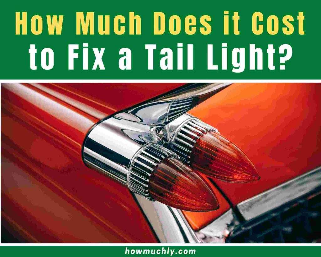 How Much Does it Cost to Fix a Tail Light