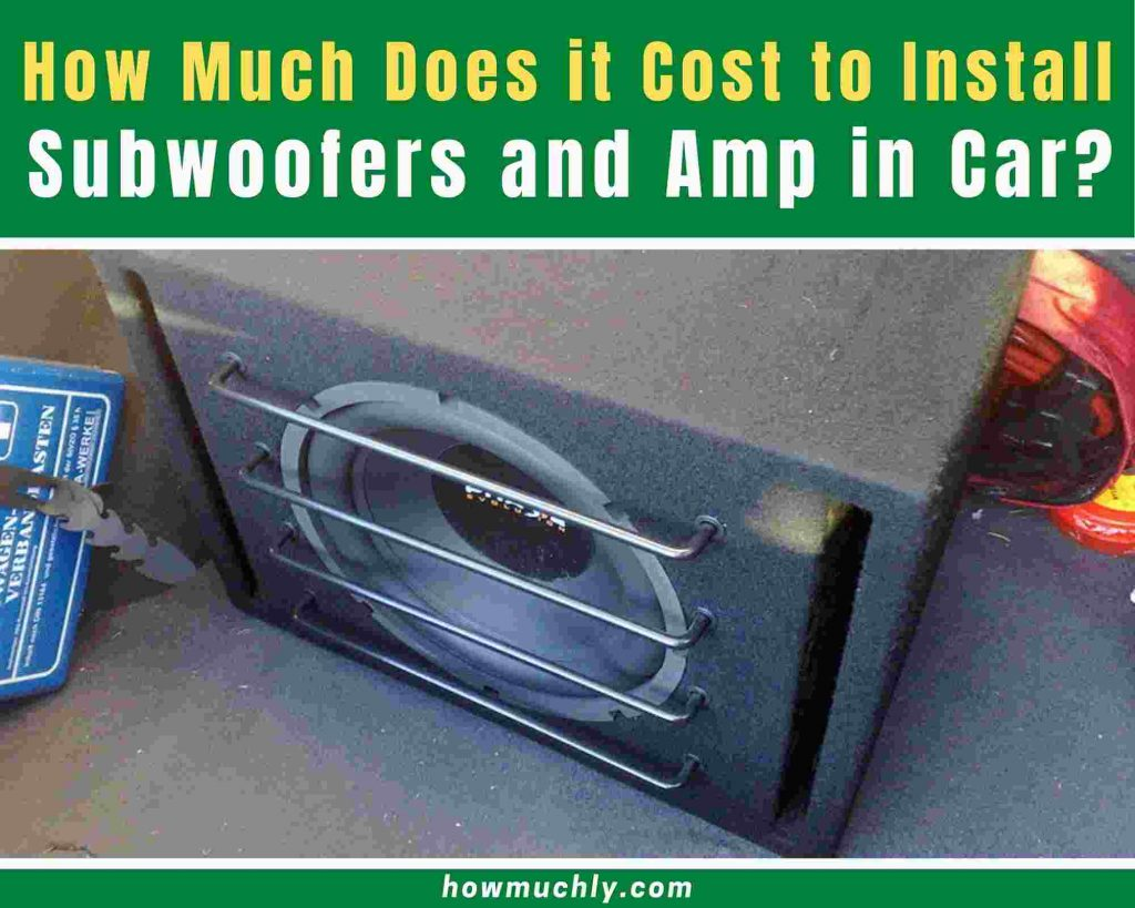 how much does it cost to install subwoofers and amp in car
