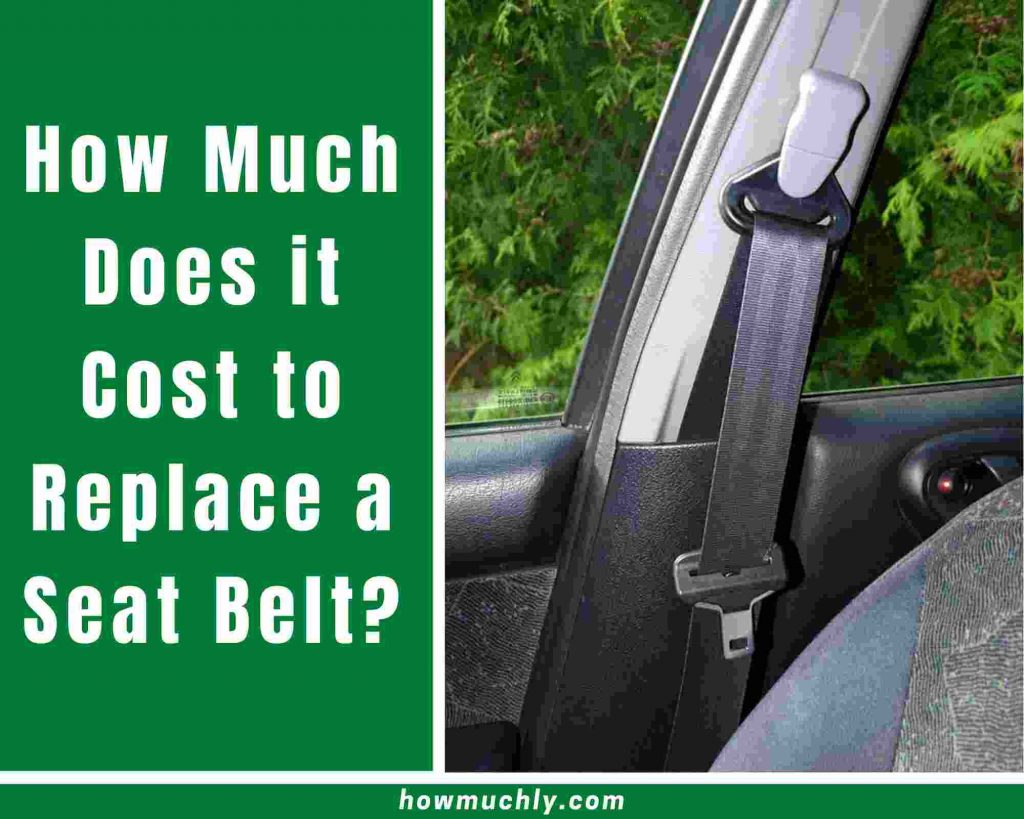 how much does it cost to replace a seat belt